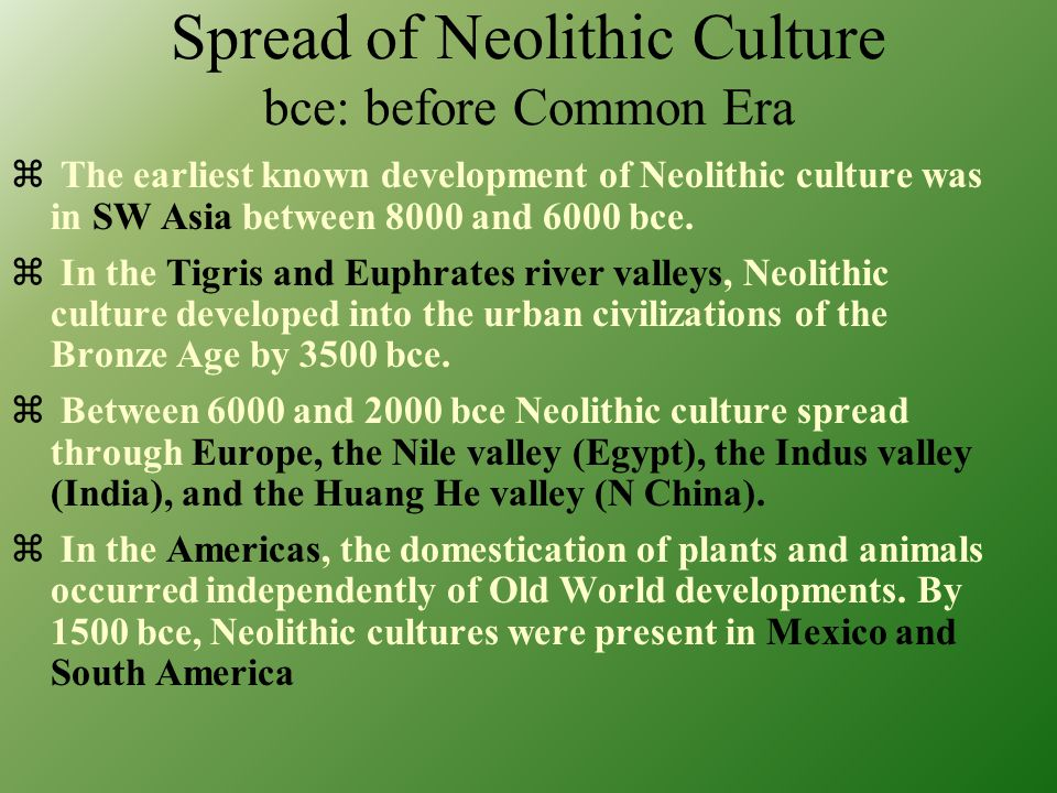 NEOLITHIC CULTURE begins ca.