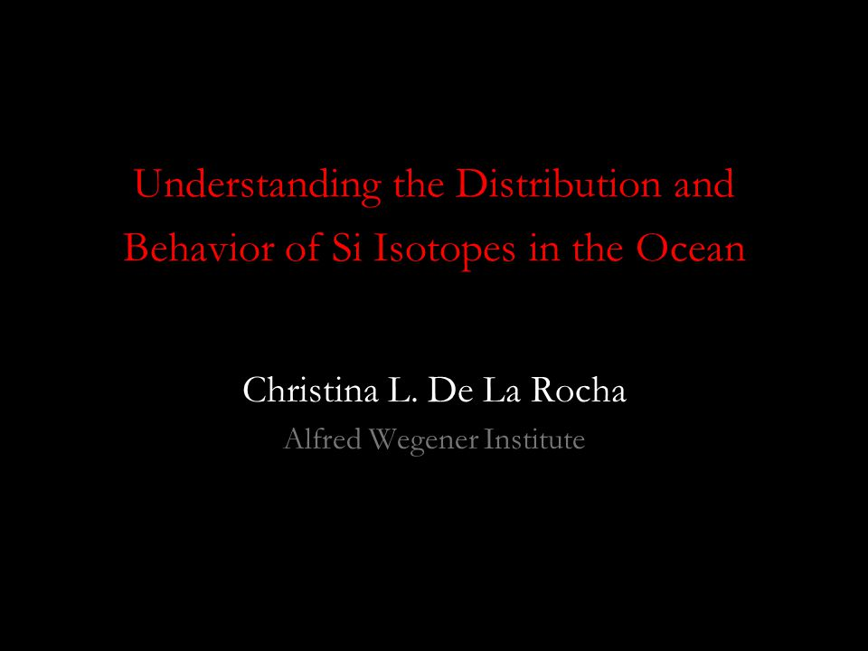 Understanding the Distribution and Behavior of Si Isotopes in the Ocean Christina L.