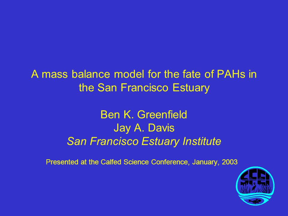 A mass balance model for the fate of PAHs in the San Francisco Estuary Ben K.