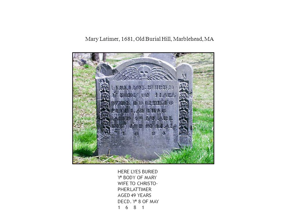 HERE LYES BURIED Y e BODY OF MARY WIFE TO CHRISTO- PHER LATTIMER AGED 49 YEARS DECD.