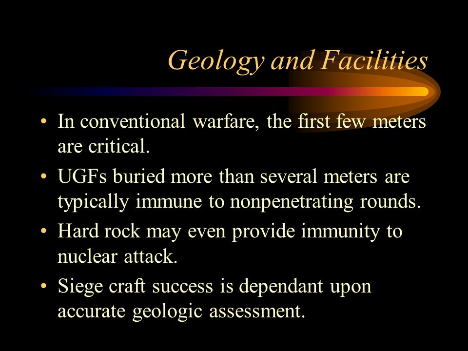 Geology and Facilities In conventional warfare, the first few meters are critical.