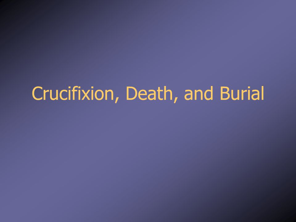 Crucifixion, Death, and Burial