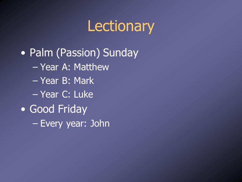 Lectionary Palm (Passion) Sunday –Year A: Matthew –Year B: Mark –Year C: Luke Good Friday –Every year: John