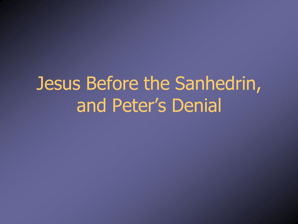 Jesus Before the Sanhedrin, and Peter's Denial