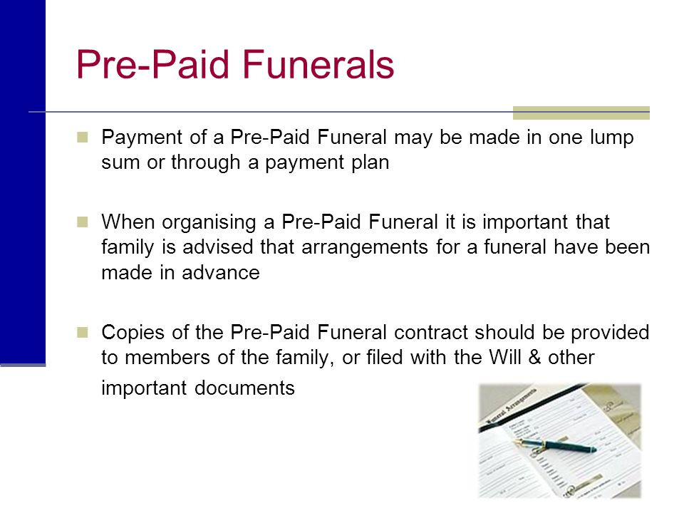 Pre-Paid Funerals Payment of a Pre-Paid Funeral may be made in one lump sum or through a payment plan When organising a Pre-Paid Funeral it is importa
