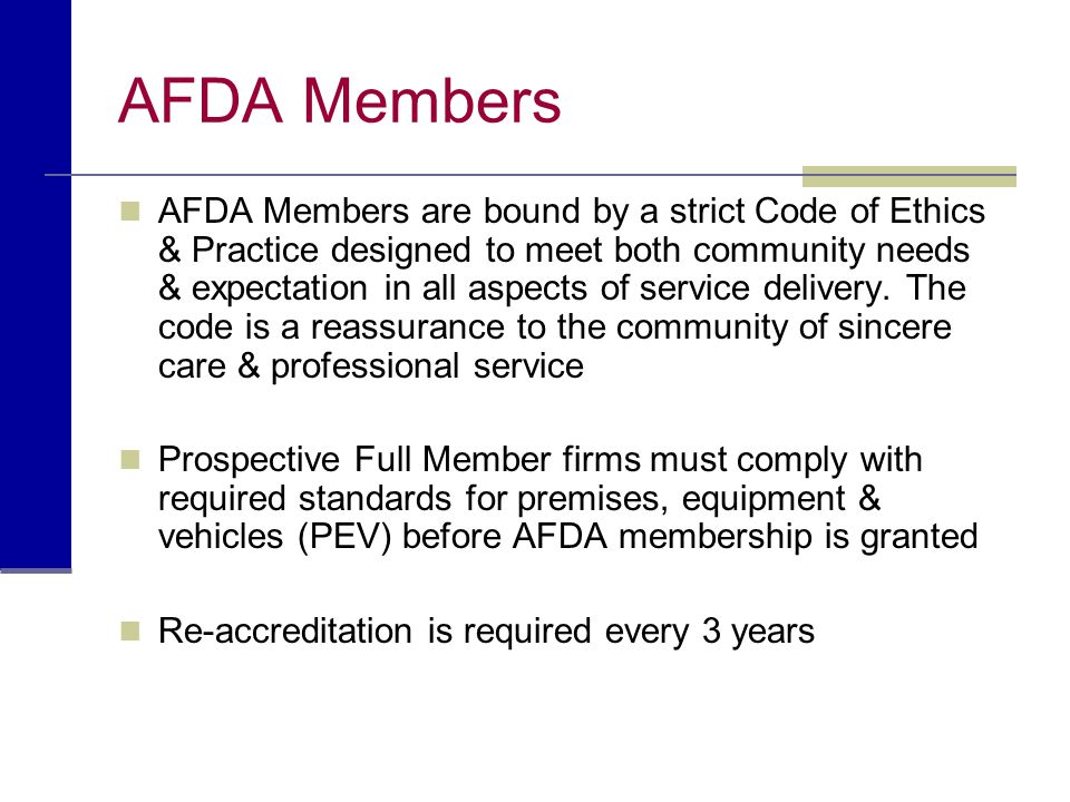 AFDA Members AFDA Members are bound by a strict Code of Ethics & Practice designed to meet both community needs & expectation in all aspects of servic