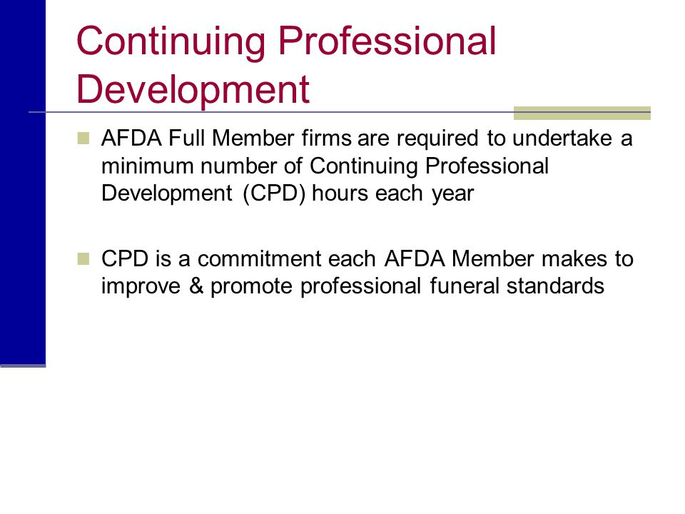 Continuing Professional Development AFDA Full Member firms are required to undertake a minimum number of Continuing Professional Development (CPD) hou