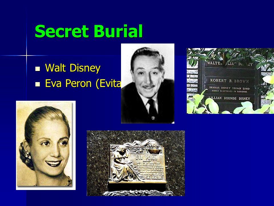 Secret Burial Walt Disney Walt Disney Eva Peron (Evita) Eva Peron (Evita)