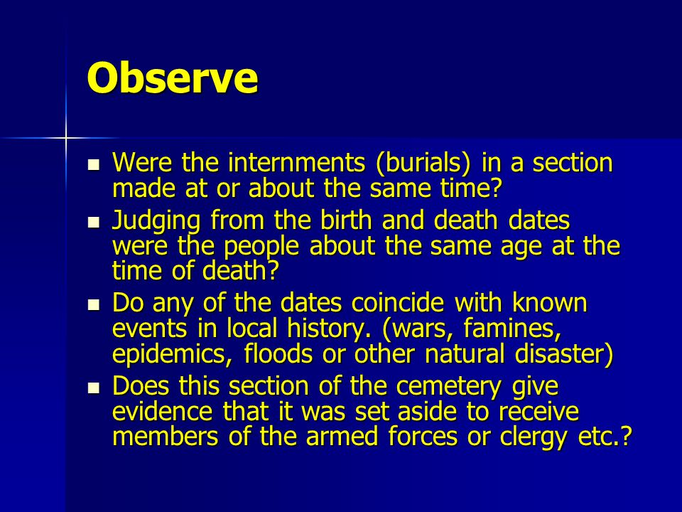 Observe Were the internments (burials) in a section made at or about the same time? Were the internments (burials) in a section made at or about the s