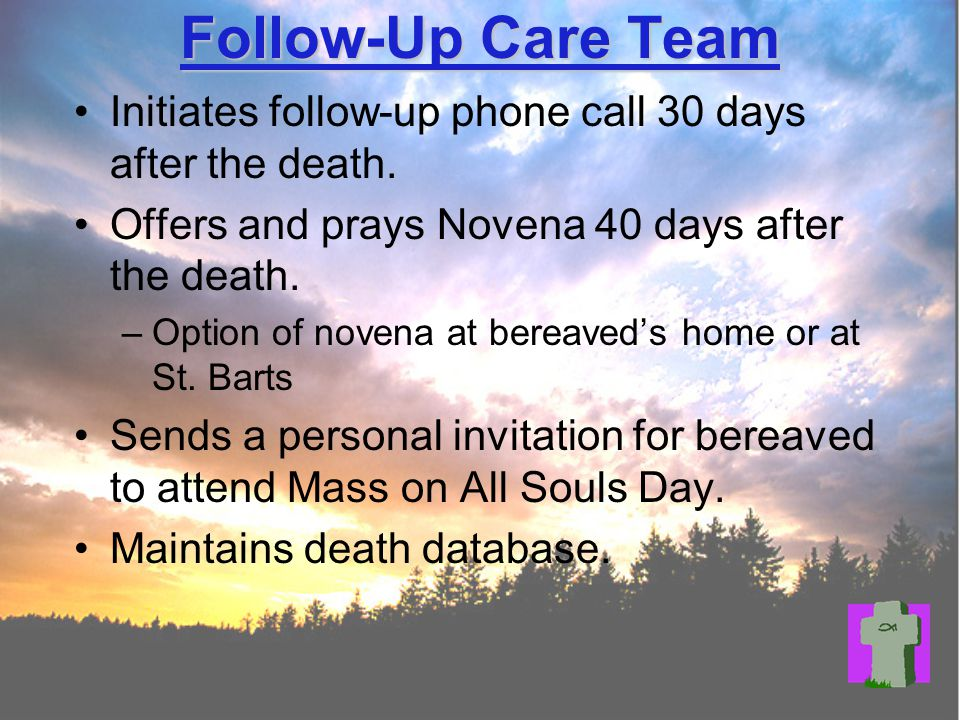 Follow-Up Care Team Initiates follow-up phone call 30 days after the death.