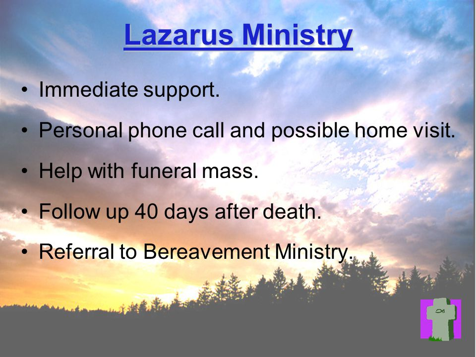 Lazarus Ministry Hopefully you have a better understanding of this important ministry.
