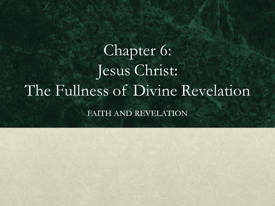 Chapter 6: Jesus Christ: The Fullness of Divine Revelation FAITH AND REVELATION