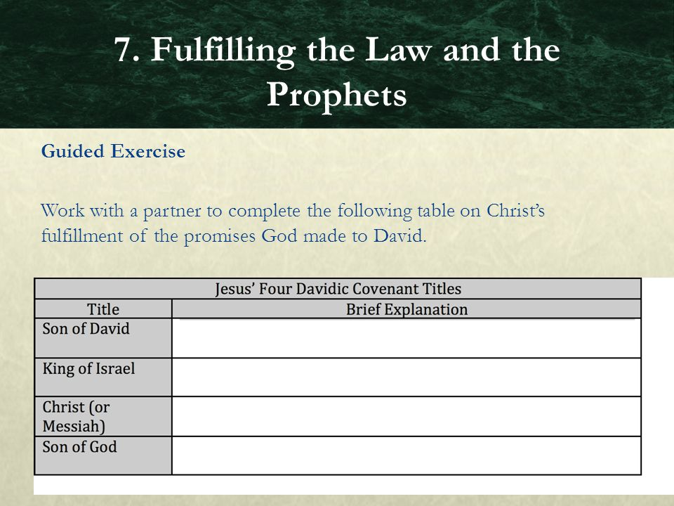 Guided Exercise Work with a partner to complete the following table on Christ's fulfillment of the promises God made to David. 7. Fulfilling the Law a
