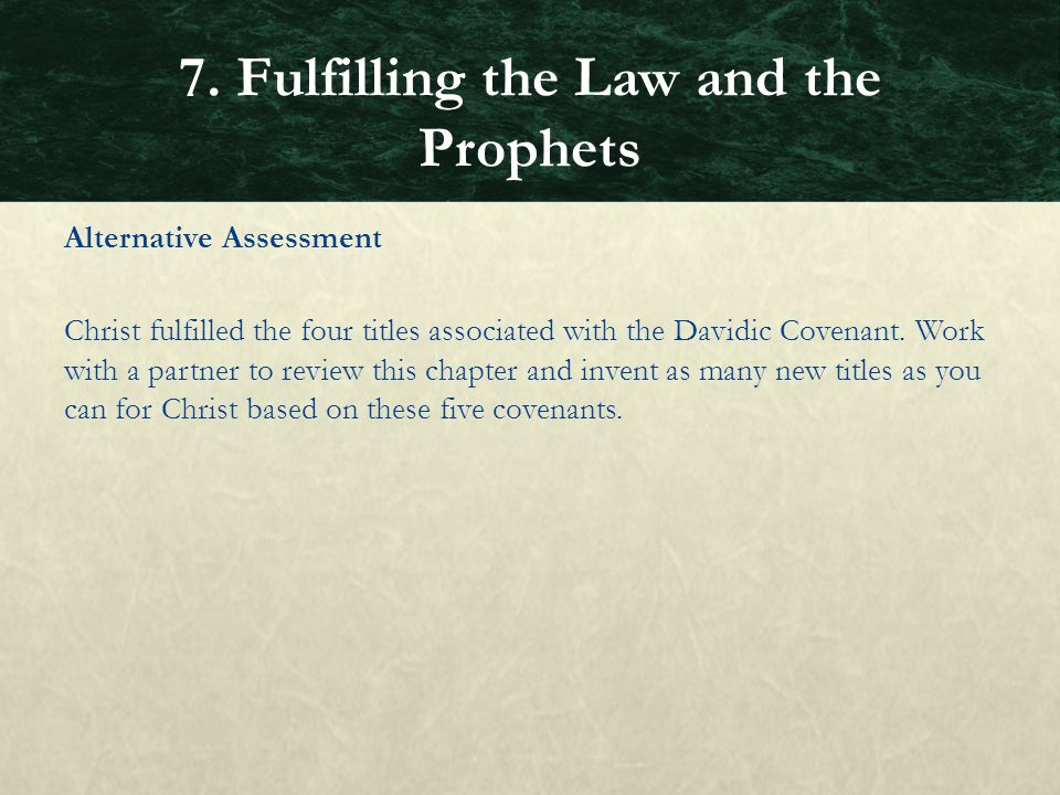Alternative Assessment Christ fulfilled the four titles associated with the Davidic Covenant. Work with a partner to review this chapter and invent as