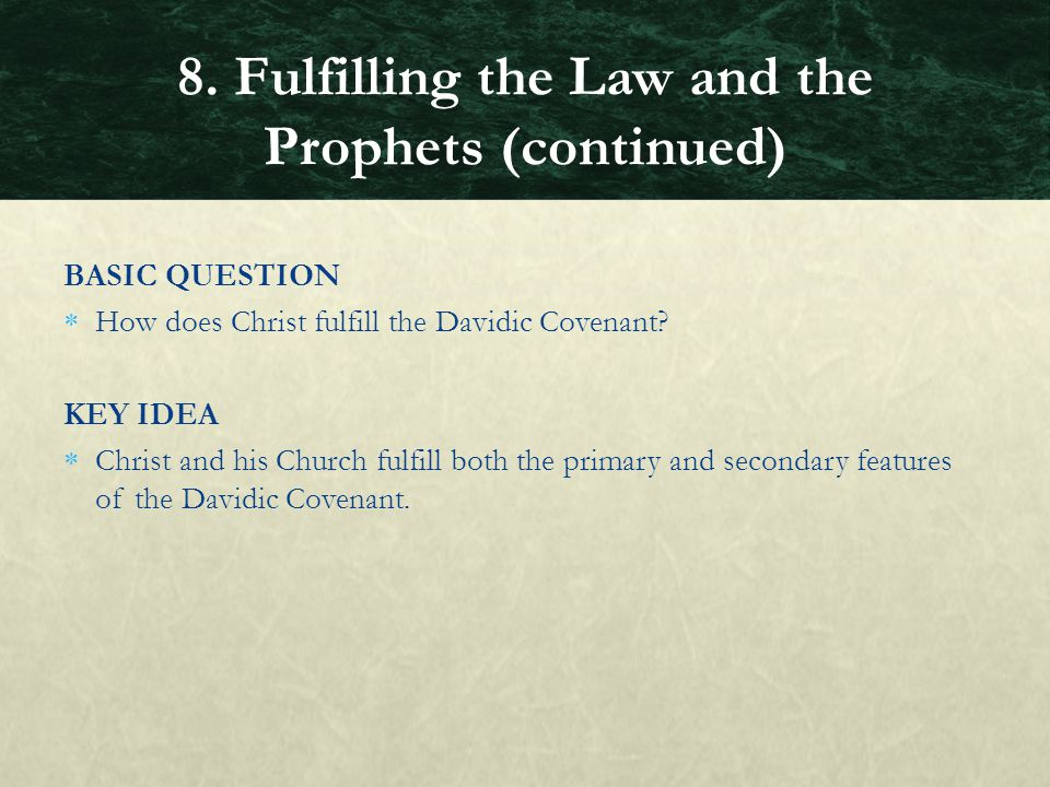 BASIC QUESTION  How does Christ fulfill the Davidic Covenant? KEY IDEA  Christ and his Church fulfill both the primary and secondary features of the