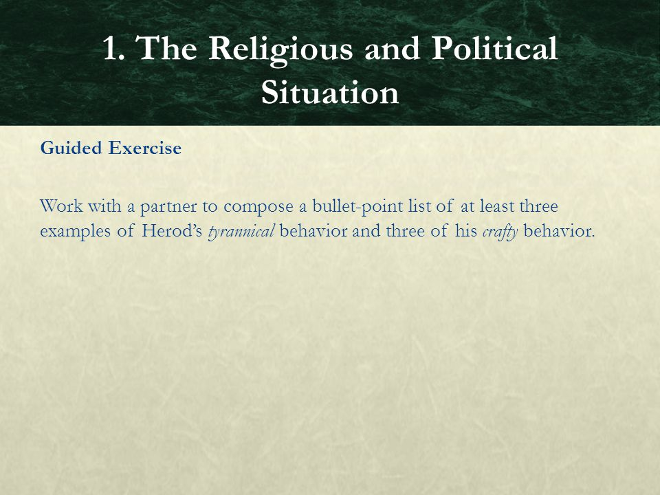 Guided Exercise Work with a partner to compose a bullet-point list of at least three examples of Herod's tyrannical behavior and three of his crafty b