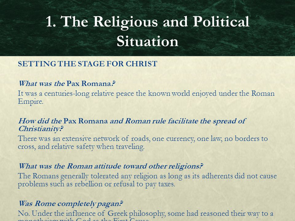 SETTING THE STAGE FOR CHRIST What was the Pax Romana? It was a centuries-long relative peace the known world enjoyed under the Roman Empire. How did t