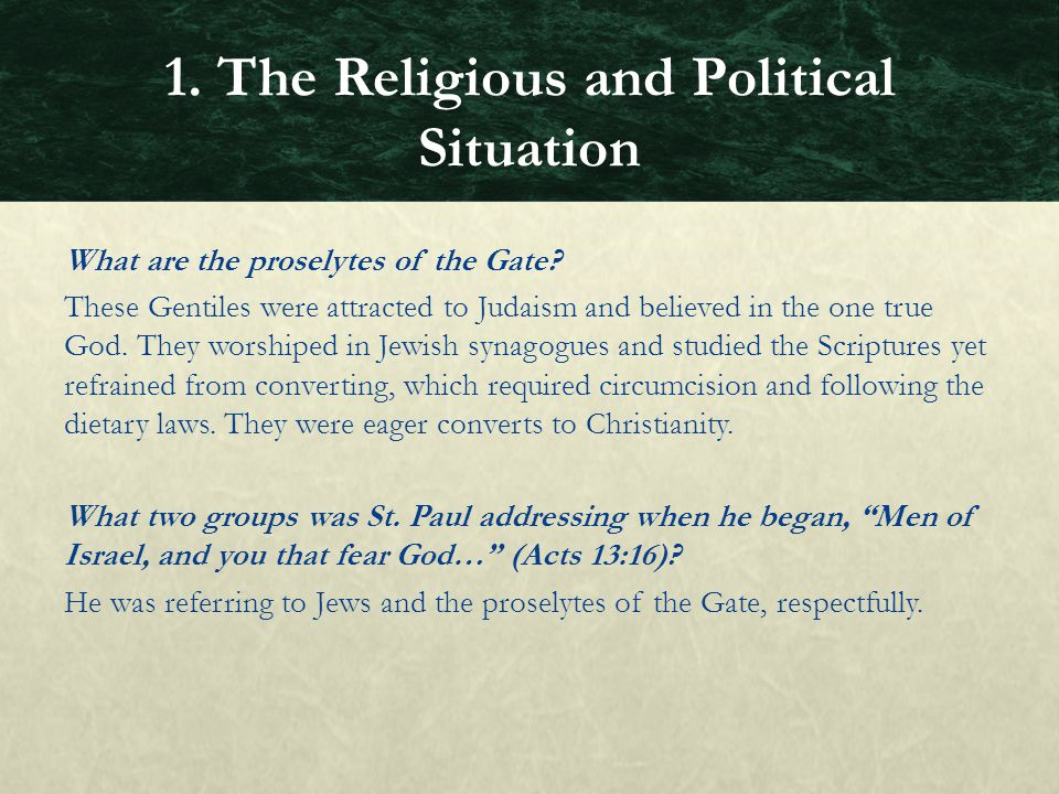 What are the proselytes of the Gate? These Gentiles were attracted to Judaism and believed in the one true God. They worshiped in Jewish synagogues an
