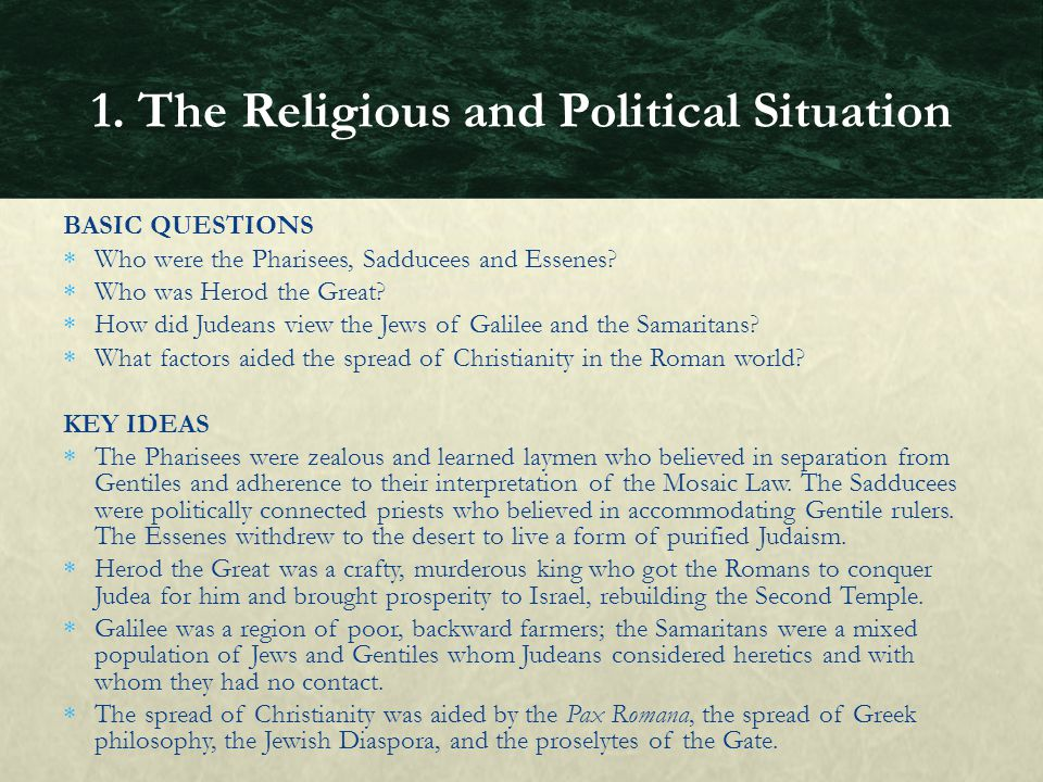 BASIC QUESTIONS  Who were the Pharisees, Sadducees and Essenes?  Who was Herod the Great?  How did Judeans view the Jews of Galilee and the Samarit