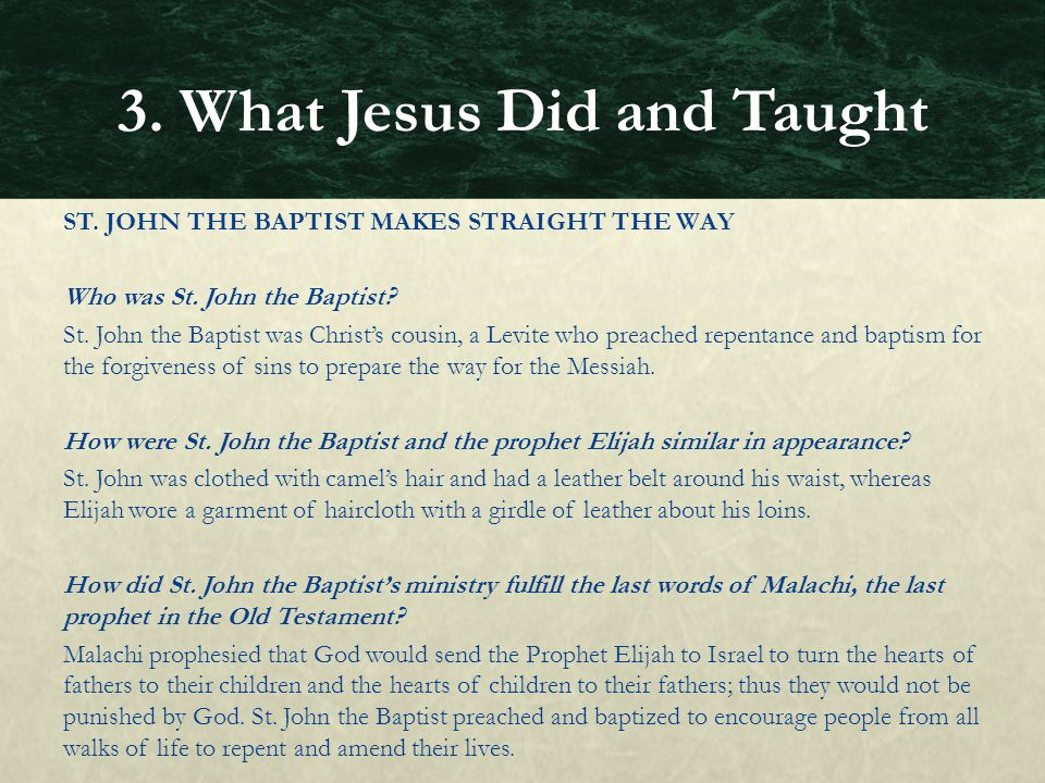 ST. JOHN THE BAPTIST MAKES STRAIGHT THE WAY Who was St. John the Baptist? St. John the Baptist was Christ's cousin, a Levite who preached repentance a
