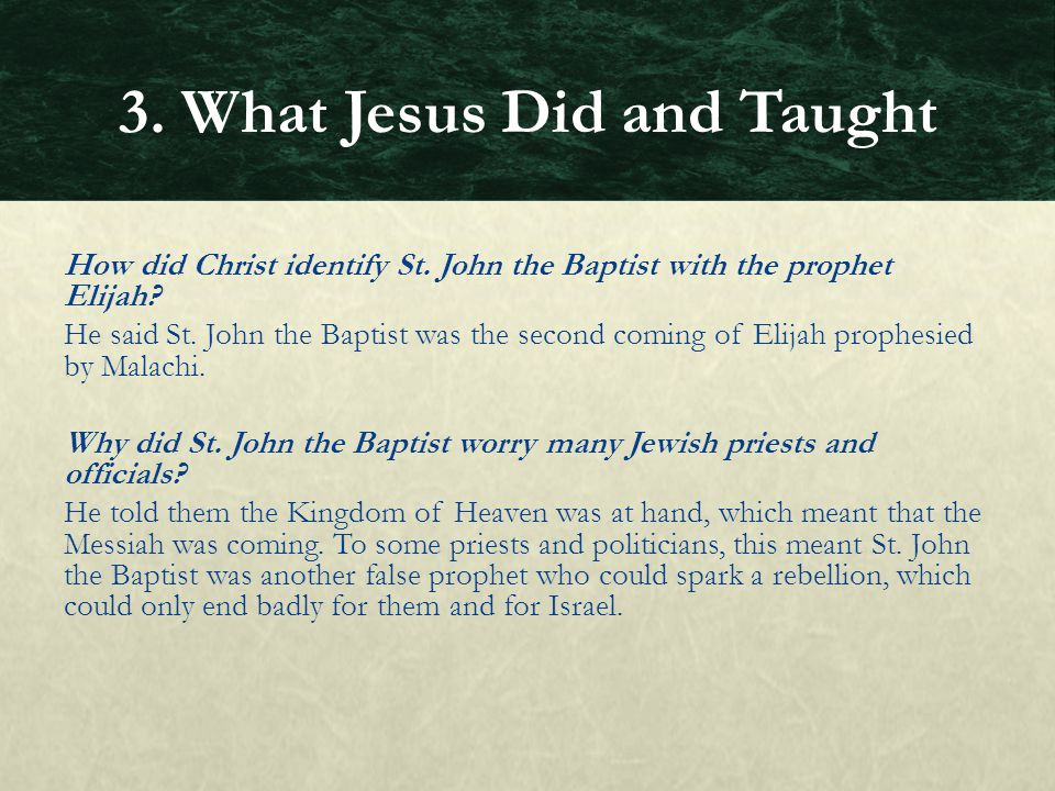 How did Christ identify St. John the Baptist with the prophet Elijah? He said St. John the Baptist was the second coming of Elijah prophesied by Malac