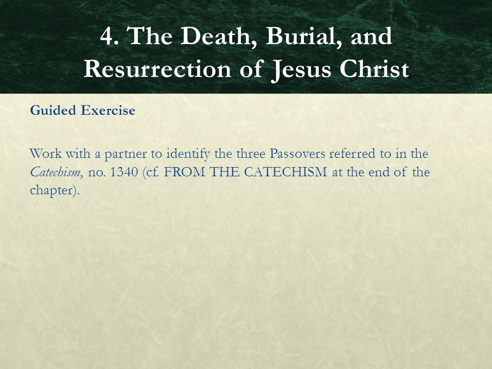Guided Exercise Work with a partner to identify the three Passovers referred to in the Catechism, no. 1340 (cf. FROM THE CATECHISM at the end of the c