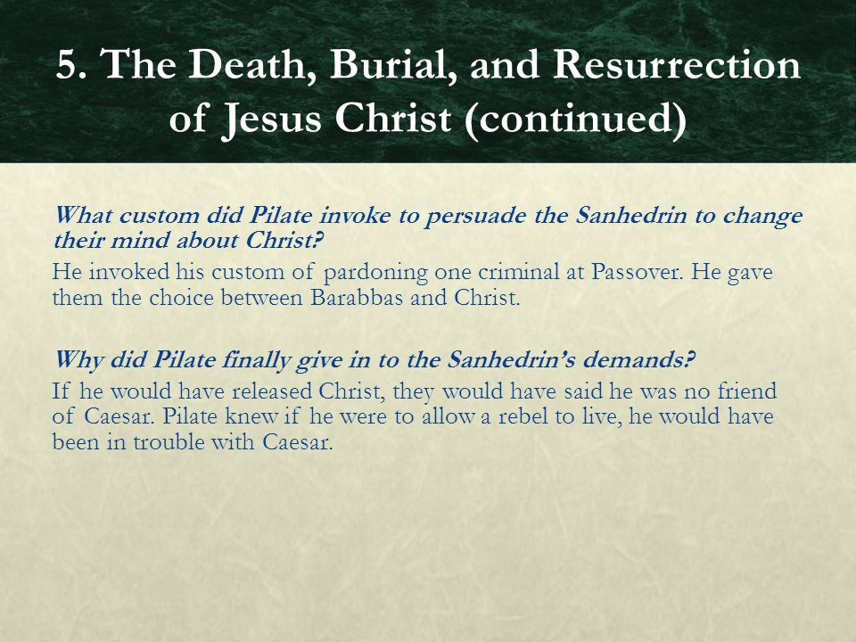 What custom did Pilate invoke to persuade the Sanhedrin to change their mind about Christ? He invoked his custom of pardoning one criminal at Passover
