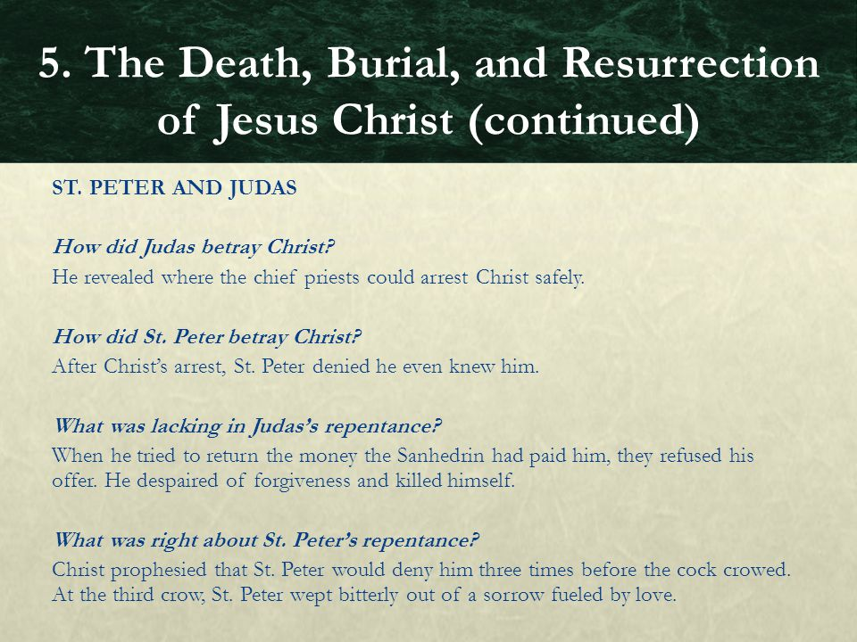 ST. PETER AND JUDAS How did Judas betray Christ? He revealed where the chief priests could arrest Christ safely. How did St. Peter betray Christ? Afte