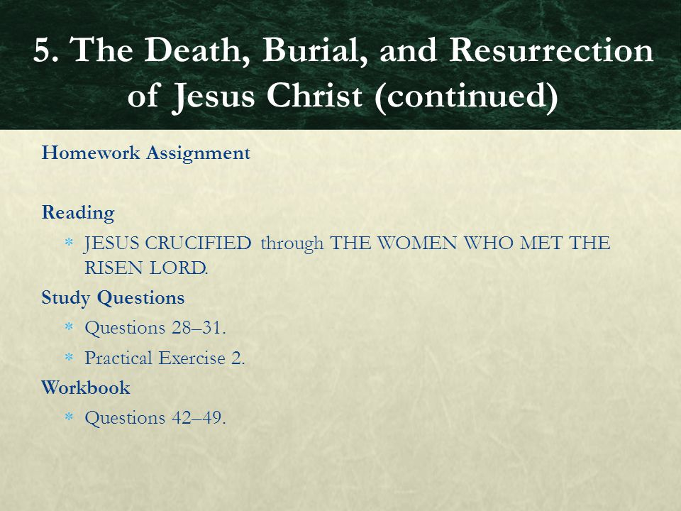 Homework Assignment Reading  JESUS CRUCIFIED through THE WOMEN WHO MET THE RISEN LORD. Study Questions  Questions 28–31.  Practical Exercise 2. Wor