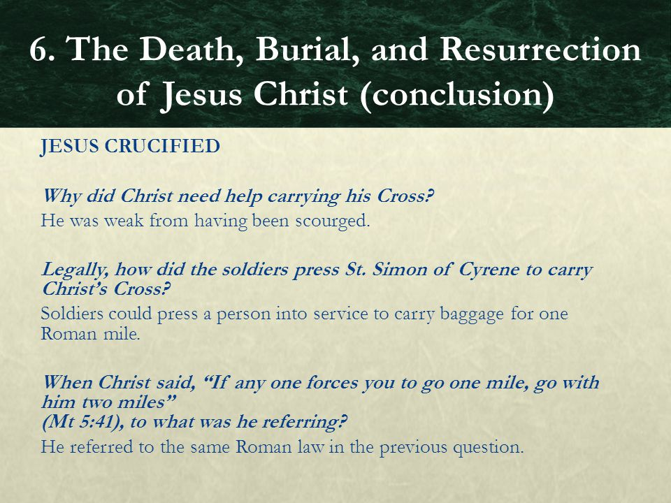 JESUS CRUCIFIED Why did Christ need help carrying his Cross? He was weak from having been scourged. Legally, how did the soldiers press St. Simon of C