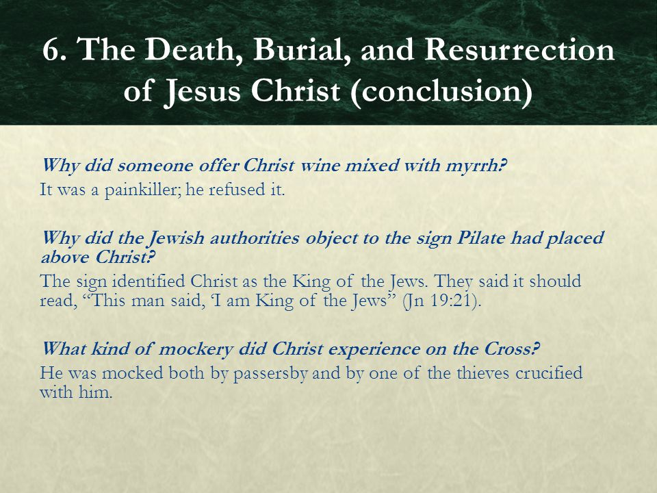 Why did someone offer Christ wine mixed with myrrh? It was a painkiller; he refused it. Why did the Jewish authorities object to the sign Pilate had p