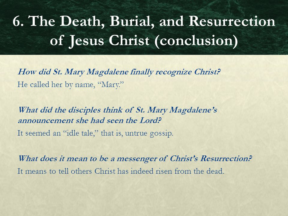 """How did St. Mary Magdalene finally recognize Christ? He called her by name, """"Mary."""" What did the disciples think of St. Mary Magdalene's announcement"""