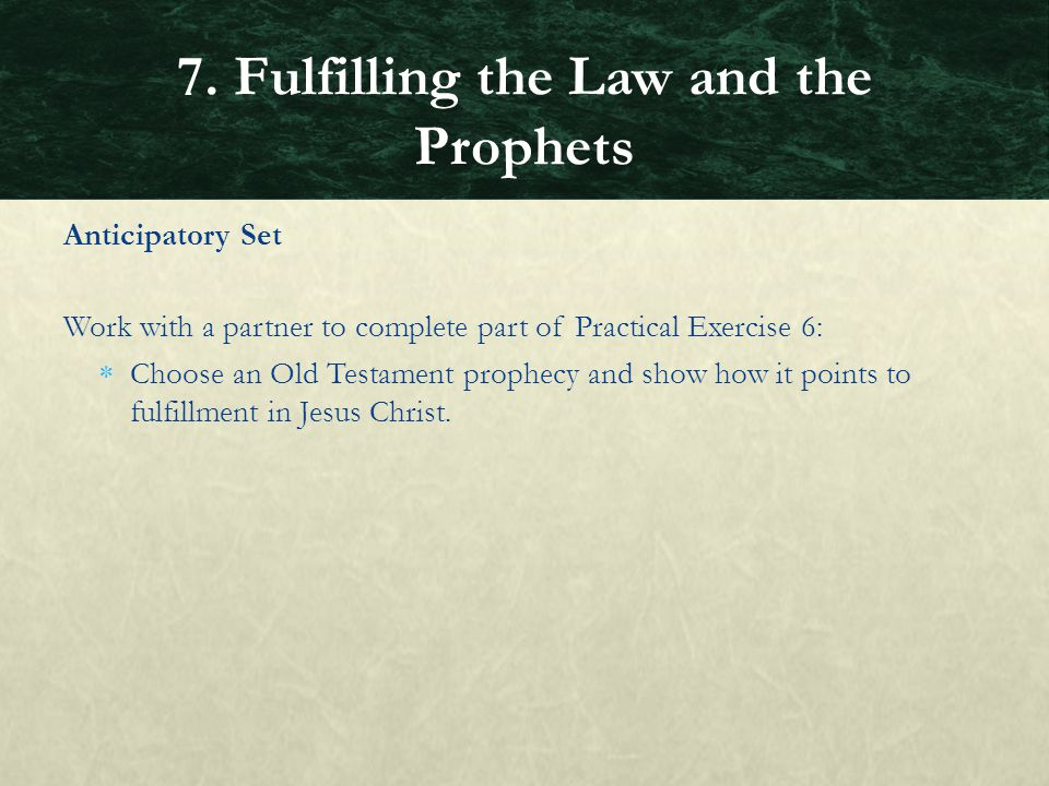 Anticipatory Set Work with a partner to complete part of Practical Exercise 6:  Choose an Old Testament prophecy and show how it points to fulfillmen