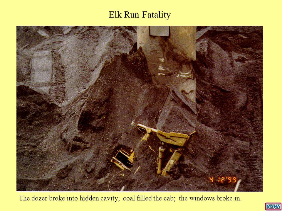 The dozer broke into hidden cavity; coal filled the cab; the windows broke in. Elk Run Fatality