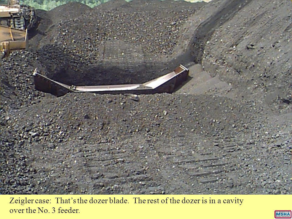 Zeigler case: That's the dozer blade. The rest of the dozer is in a cavity over the No. 3 feeder.