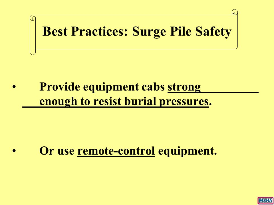 Best Practices: Surge Pile Safety Provide equipment cabs strong enough to resist burial pressures. Or use remote-control equipment.