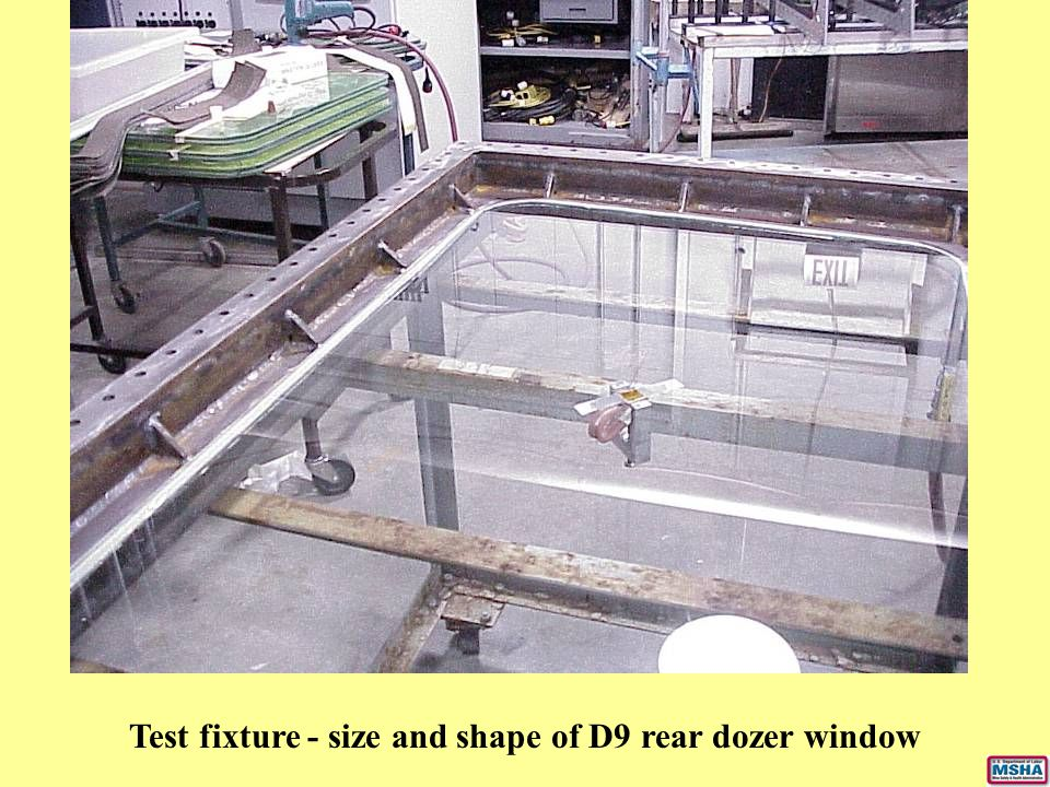Test fixture - size and shape of D9 rear dozer window