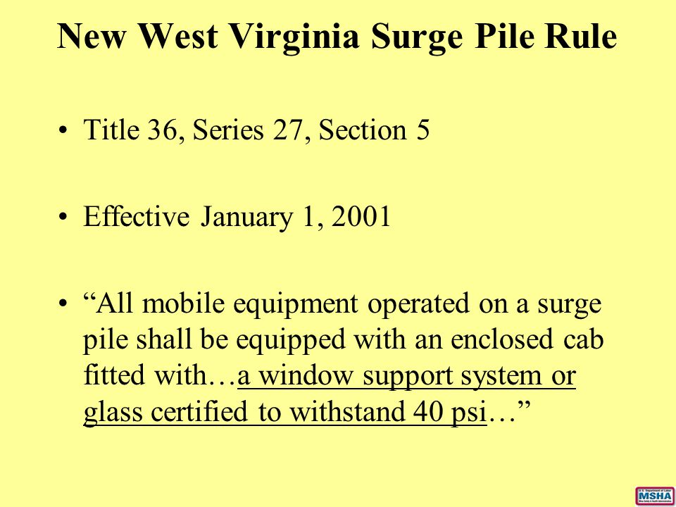 """New West Virginia Surge Pile Rule Title 36, Series 27, Section 5 Effective January 1, 2001 """"All mobile equipment operated on a surge pile shall be equ"""
