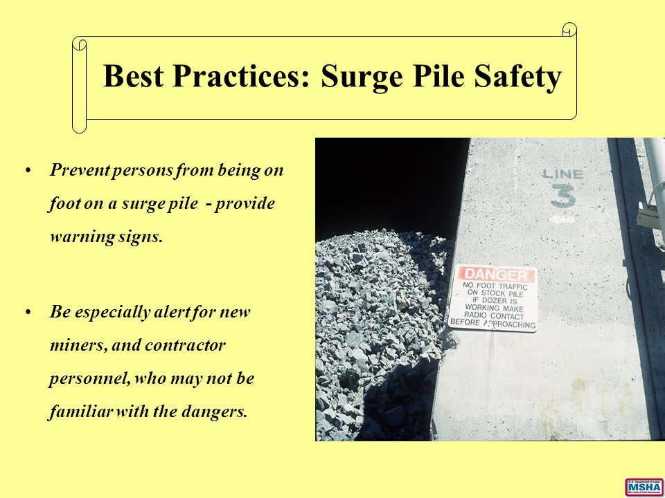 Prevent persons from being on foot on a surge pile - provide warning signs. Be especially alert for new miners, and contractor personnel, who may not