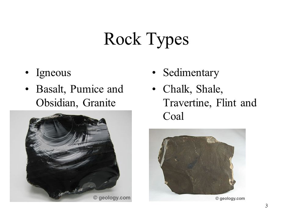 Rock Types Igneous Basalt, Pumice and Obsidian, Granite Sedimentary Chalk, Shale, Travertine, Flint and Coal 3