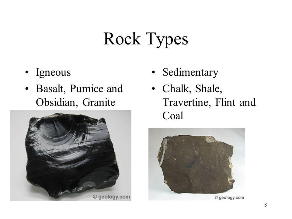 Rock Types Igneous Basalt, Pumice and Obsidian, Granite Sedimentary Chalk, Shale, Travertine, Flint and Coal 3