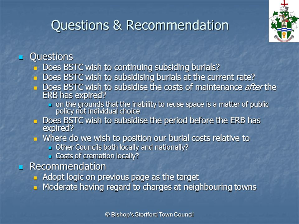 Questions & Recommendation © Bishop's Stortford Town Council Questions Questions Does BSTC wish to continuing subsiding burials? Does BSTC wish to con