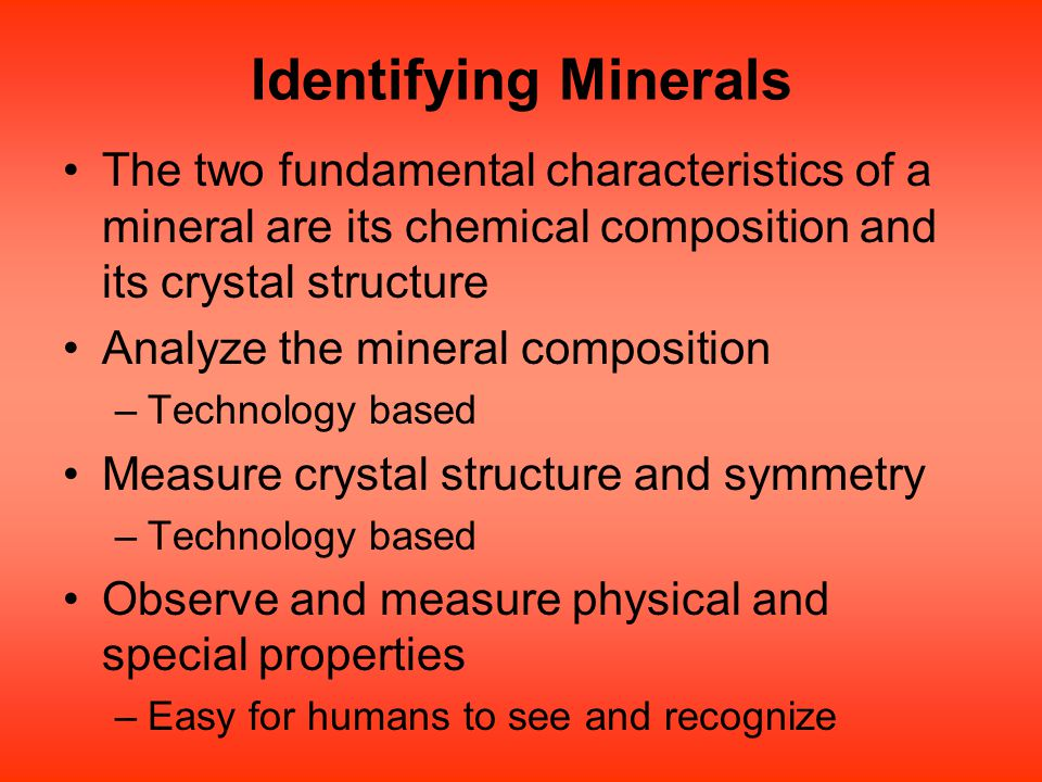 Identifying Minerals The two fundamental characteristics of a mineral are its chemical composition and its crystal structure Analyze the mineral compo