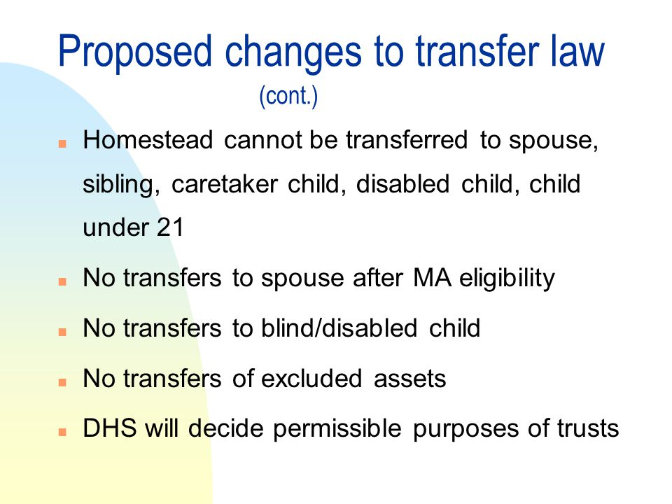Proposed changes in transfer law See waiver request at http://www.dhs.state.mn.us/HealthCare/waivers/default.htm http://www.dhs.state.mn.us/HealthCare