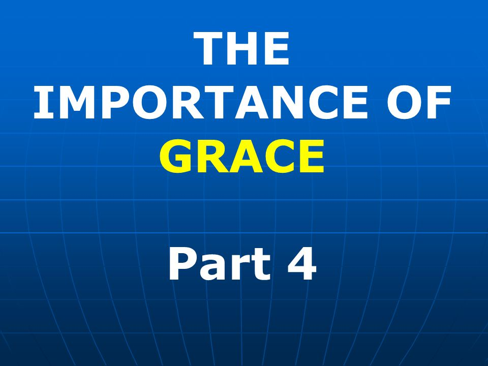 THE IMPORTANCE OF GRACE Part 4