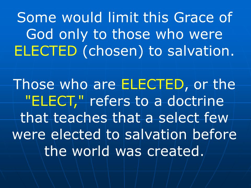 Some would limit this Grace of God only to those who were ELECTED (chosen) to salvation.