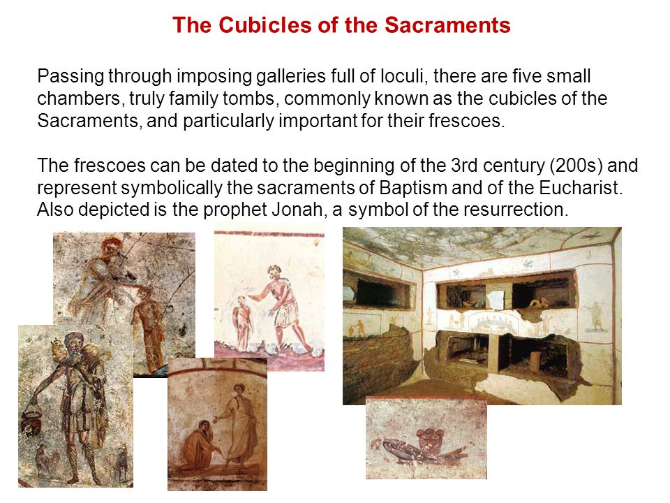 The Cubicles of the Sacraments Passing through imposing galleries full of loculi, there are five small chambers, truly family tombs, commonly known as the cubicles of the Sacraments, and particularly important for their frescoes.