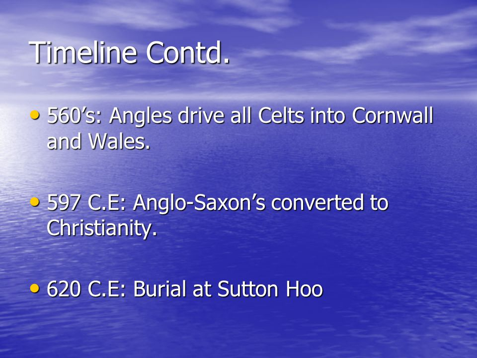 Timeline Contd. 560's: Angles drive all Celts into Cornwall and Wales.