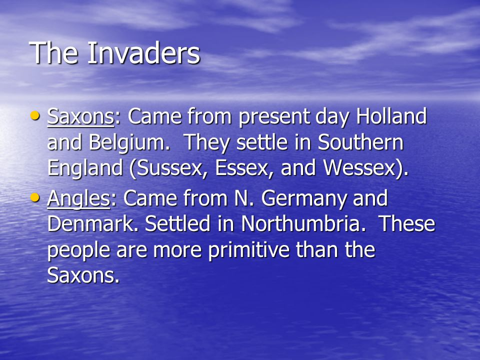 The Invaders Saxons: Came from present day Holland and Belgium.