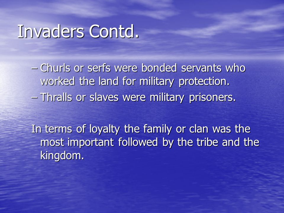 Invaders Contd. –Churls or serfs were bonded servants who worked the land for military protection.
